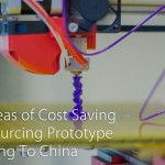 Potential Areas of Cost Saving When Outsourcing Prototype Manufacturing To China